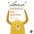 BARBAROI aka Idiot Pop 7th Mix _Love_ 1
